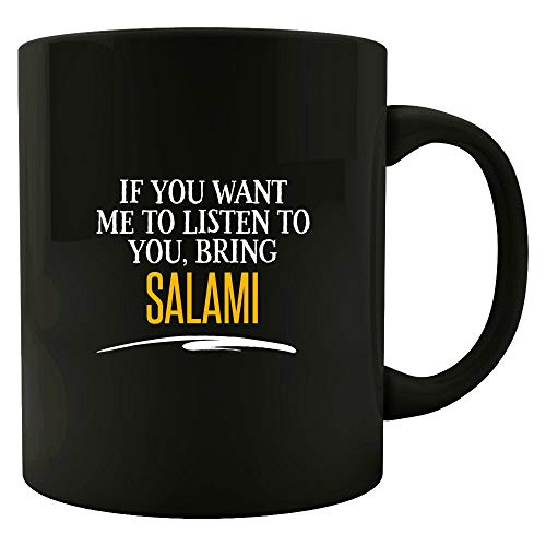 If You Want Me to Listen to You, Bring SALAMI! Funny Birthday Gift! - Mug -