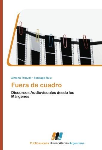 Fuera de cuadro: Discursos Audiovisuales desde los Márgenes (Spanish Edition) by Ruiz Santiago Triquell Ximena