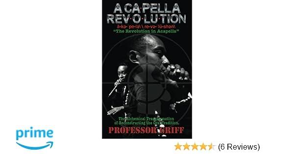 Acapella Revolution: Professor Griff: 9780977124268: Amazon com: Books