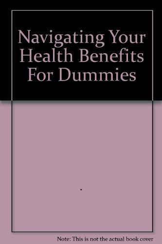 Navigating Your Health Benefits For Dummies Various 9780470083543 Amazon Com Books