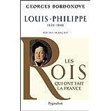 Louis-Philippe: Roi des Français (Les rois qui ont fait la France)
