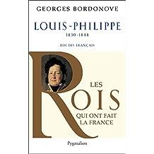 Louis-Philippe: Roi des Français (Les rois qui ont fait la France) (French Edition)