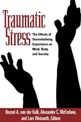 Traumatic Stress: The Effects of Overwhelming Experience on Mind, Body, and Society Kindle Edition