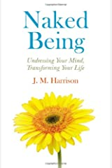 Naked Being: Undressing Your Mind, Transforming Your Life