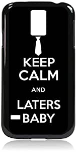 Keep Calm and Laters Baby - B&W- Hard Black Plastic Snap - On Case-Galaxy s5 i9600 - Great Quality!