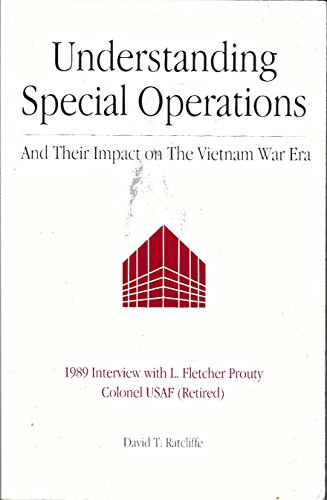 Understanding special operations and their impact on the Vietnam War era: 1989 interview with L. Fletcher Prouty Colonel USAF (Retired)