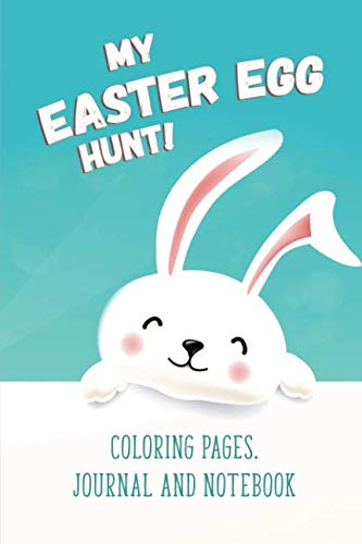 My Easter Egg Hunt - Coloring Pages, Journal and Notebook: Coloring activity book and notebook for kids all all ages to keep track of their Easter Eggs ()