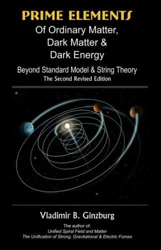 Prime Elements of Ordinary Matter, Dark Matter & Dark Energy: Beyond Standard Model & String Theory