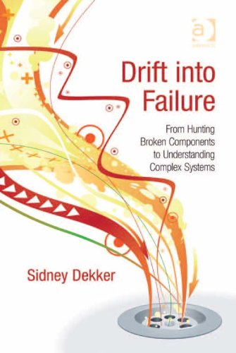 Download Drift into Failure: From Hunting Broken Components to Understanding Complex Systems Pdf