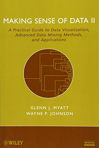 Making Sense Of Data Ii  A Practical Guide To Data Visualization  Advanced Data Mining Methods  And Applications