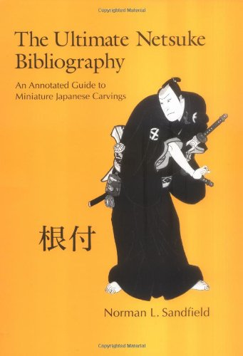 The Ultimate Netsuke Bibliography: An Annotated Guide to Miniature Japanese Carvings