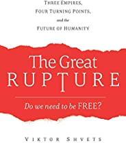 The Great Rupture: Three Empires, Four Turning Points, and the Future of Humanity
