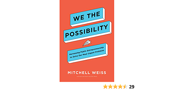 We the Possibility: Harnessing Public Entrepreneurship to Solve Our Most Urgent Problems