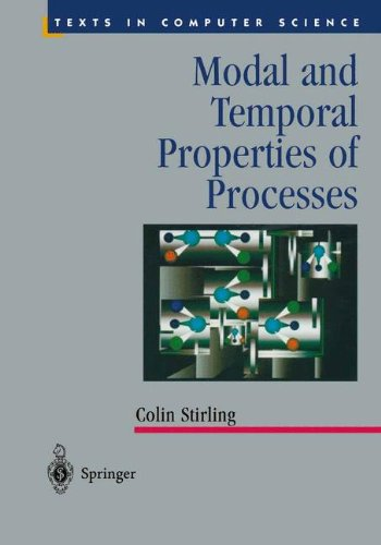 Modal and Temporal Properties of Processes (Texts in Computer Science) by Springer