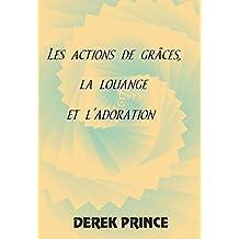 Les actions de grâce, la louange, l'adoration: Comprenant des prières et des proclamations, trésor personnel de Derek et Ruth Prince (French Edition)