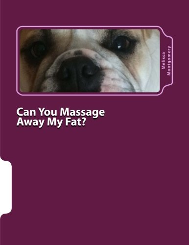 Can You Massage Away My Fat?: A Lighthearted Guide to Understanding Massage and Finding the Right Therapist