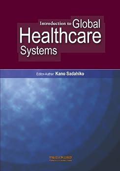 Introduction to Global Healthcare Systems (English Edition) de [Kano, Sadahiko, Kikuchi, Yasushi, Zurcher, Stephen A., Nishihara, Eitaro, Bolt, Timothy, Tsuchida, Marisa]