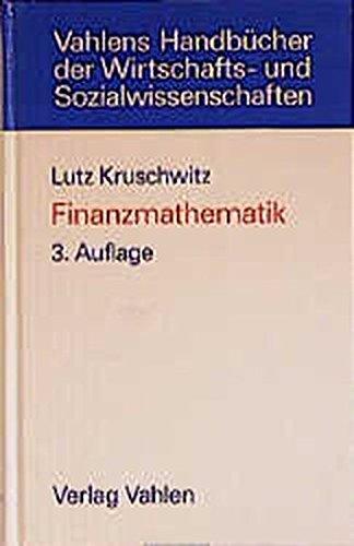 Finanzmathematik: Lehrbuch der Zins-, Renten-, Tilgungs-, Kurs- und Renditerechnung (Vahlens Handbücher der Wirtschafts- und Sozialwissenschaften)