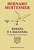 Tamata e l'Alleanza: L'autobiografia di un grande navigatore: in oceano tra gli atolli e la foresta alla ricerca di una vita felice