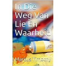 In Die Weg Van Lie En Waarheid (Afrikaans Edition)