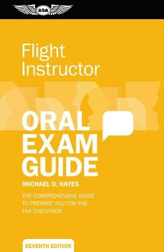 Flight Instructor Oral Exam Guide: The comprehensive guide to prepare you for the FAA checkride (Oral Exam Guide Series)
