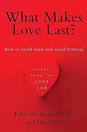 What Makes Love Last?: How to Build Trust and Avoid Betrayal (English  Edition) eBook: Gottman PhD, John, Nan Silver: Amazon.com.br: Loja Kindle