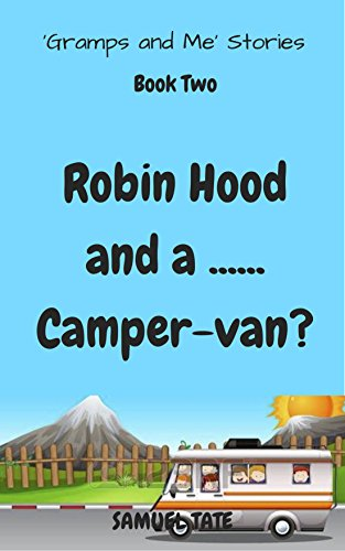Robin Hood and a.... Camper-van? (Gramps and Me Book 2)