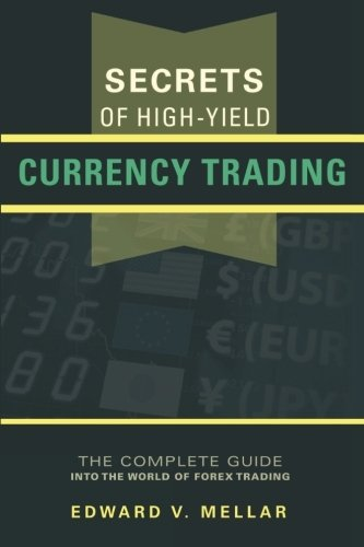 Secrets of High-Yield Currency Trading