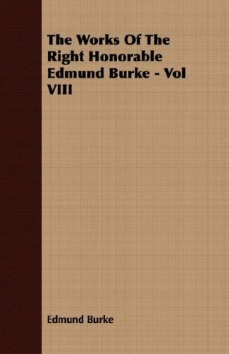 The Works Of The Right Honorable Edmund Burke - Vol VIII PDF