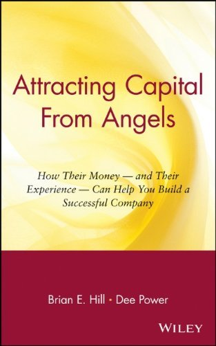 Attracting Capital From Angels: How Their Money - and Their Experience - Can Help You Build a Successful Company by Brian E. Hill - Mall Capital Hill