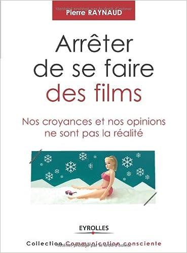 Livre Arrêter de se faire des films : Nos croyances et nos opinions ne sont pas la réalité pdf, epub