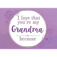 I Love That You're My Grandma Because: Prompted Fill In Blank I Love You Book for Grandma; Gift Book for Grandma; Things I Love About You Book for Grandmothers, Grandma Appreciation Gift, Fill in I Love You Book From Grandkids