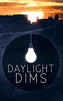 Daylight Dims: Volume One by [SUNDQUIST, ARIC, PHILLIPS, MIKE, PIENAAR, BEN, GRIGSBY, SEAN, CRUZ, RON, MEIKLE, WILLIAM]