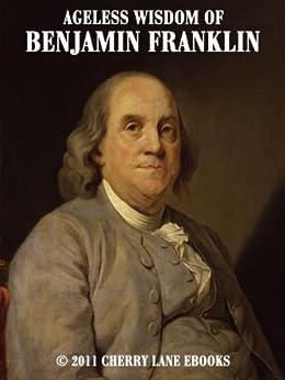Ageless Wisdom of Benjamin Franklin (English Edition ...