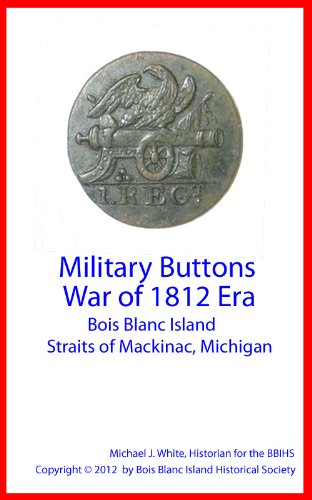 Era Button (Military Buttons War of 1812 Era Bois Blanc Island Straits of Mackinac,)