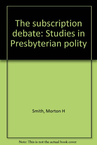 The subscription debate: Studies in Presbyterian polity