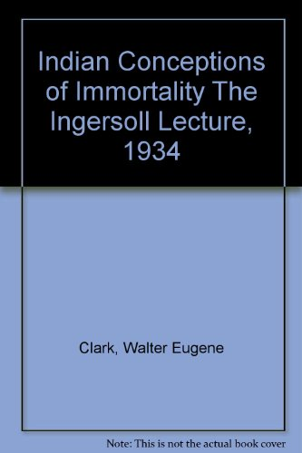 Indian Conceptions of Immortality The Ingersoll Lecture, 1934