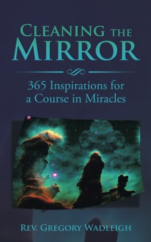 Read Online Cleaning the Mirror: 365 Inspirations for a Course in Miracles pdf epub
