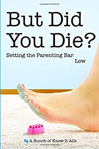 But Did You Die?: Setting the Parenting Bar Low (I Just Want to Pee Alone) (Volume 5)