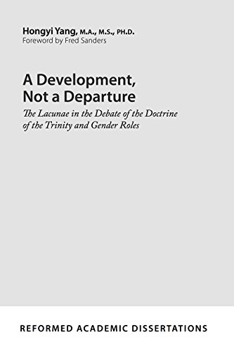 A Development, Not a Departure: The Lacunae in the Debate of the Doctrine of the Trinity and Gender Roles (Reformed Academic Dissertation)