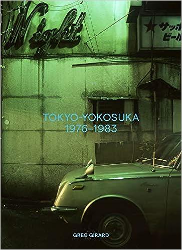 Tokyo-Yokosuka 1976-1983: Greg Girard: 9781926856148: Amazon com: Books