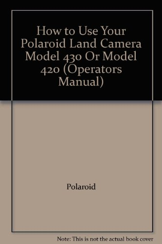 How to Use Your Polaroid Land Camera Model 430 Or Model 420 (Operators Manual)