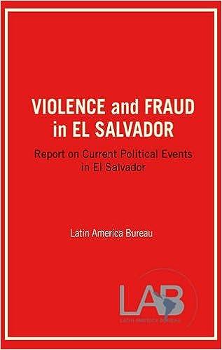 Violence And Fraud In El Salvador Report On Current Political Events In El Salvador Bureau Latin America 9780906156001 Amazon Com Books