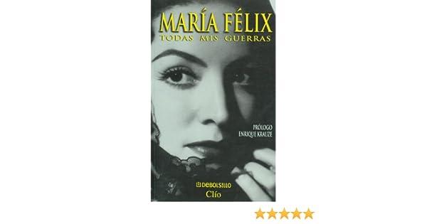 Maria Felix: Todas Mis Guerras (Spanish Edition): Enrique Krauze: 9789681105563: Amazon.com: Books