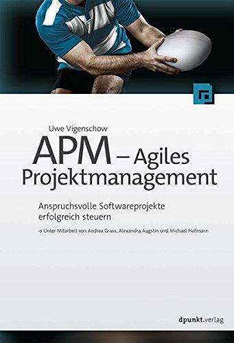 APM - Agiles Projektmanagement : Anspruchsvolle Softwareprojekte erfolgreich steuern