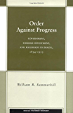 Order Against Progress: Government, Foreign Investment, and Railroads in Brazil, 1854-1913 (Social Science History)