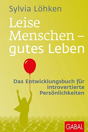 Leise Menschen - gutes Leben: Das Entwicklungsbuch für introvertierte Persönlichkeiten (Dein Leben) (German Edition)