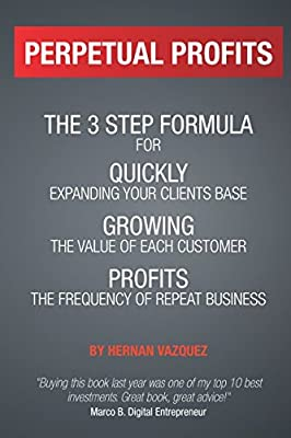 Perpetual Profits: The 3 Step System To Quickly Growing Profits