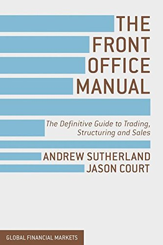 The Front Office Manual: The Definitive Guide to Trading, Structuring and Sales (Global Financial Markets) by Palgrave Macmillan