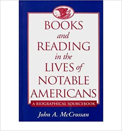 Books And Reading In The Lives Of Notable Americans A Biographical Sourcebook